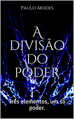 A divisão do poder: Três elementos, um só poder. (O Poder dos três elementos Livro 1)