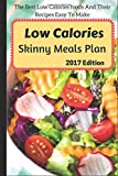 Low Calories Skinny Meals Plan: The Best Low Calories foods And Their Recipes Easy To Make