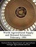 World Agricultural Supply and Demand Estimates, February 1991, , 1288482841