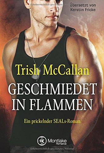 Geschmiedet in Flammen (Ein prickelnder SEALs-Roman, Band 3) Taschenbuch – 22. August 2017 Trish McCallan Kerstin Fricke Montlake Romance 1542048257