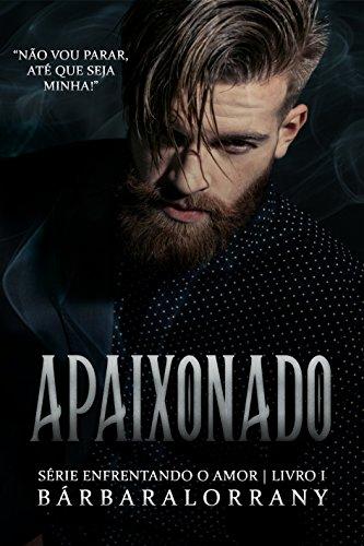 APAIXONADO - LIVRO I - SÉRIE ENFRENTANDO O AMOR