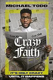 Crazy Faith: It's Only Crazy Until It Hap