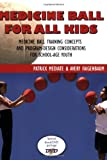 Medicine Ball for All Kids: Medicine Ball Training Concepts and Program-Design Considerations for School-Age Youth