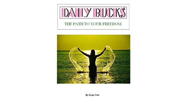 Daily Buck$ - The path to your freedom