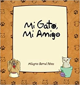 Mi Gato, Mi Amigo (Spanish Edition): Milagros Bernal Pérez: 9781463325190: Amazon.com: Books