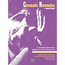 Chromatic Harmonica: A Complete Harmonica Instruction Manual for Beginners and Professionals