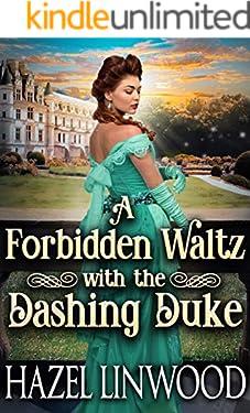 A Forbidden Waltz with the Dashing Duke: A Historical Regency Romance Novel