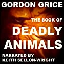 The Book of Deadly Animals Audiobook by Gordon Grice Narrated by Keith Sellon-Wright