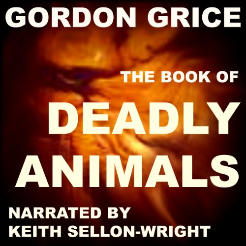 The Book of Deadly Animals by Gordon D Grice