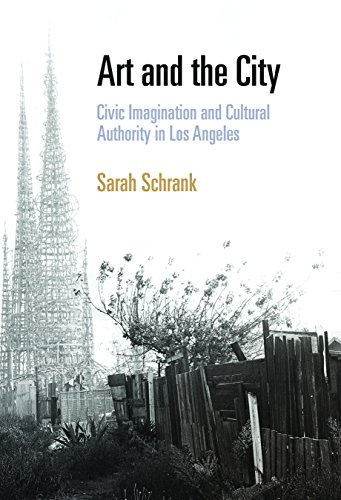 Art and the City: Civic Imagination and Cultural Authority in Los Angeles