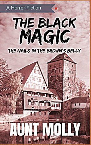 Read Online The Black Magic: The Nails in Brown's belly ebook
