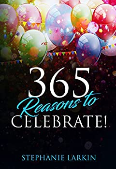 365 Reasons to Celebrate!: How To Celebrate Using Special Events Daily (Hashtag Book)