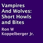 Vampires and Wolves: Short Howls and Bites | Ron W. Koppelberger Jr.