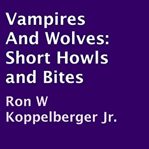Vampires and Wolves: Short Howls and Bites Audiobook