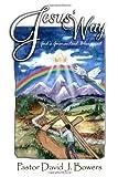 Jesus' Way, Pastor David J. Bowers, 1434903354