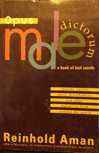 Opus Maledictorum: Insults, Curses, Slurs, and other Bad Words from Around the World...