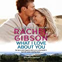 What I Love about You: Truly, Idaho, Book 3 Audiobook by Rachel Gibson Narrated by Emma Bates