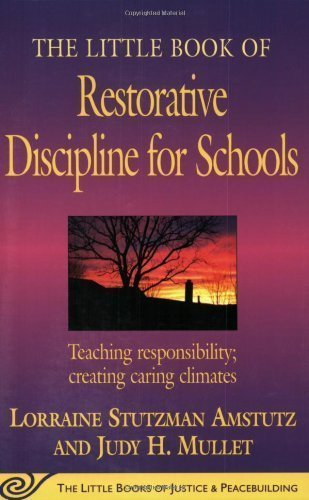 The Little Book of Restorative Discipline for Schools: Teaching Responsibility; Creating Caring Climates (The Little Books of Justice and Peacebuilding Series) by Lorraine Stutzman Amstutz, Judy H. Mullet unknown edition [Paperback(1969)]