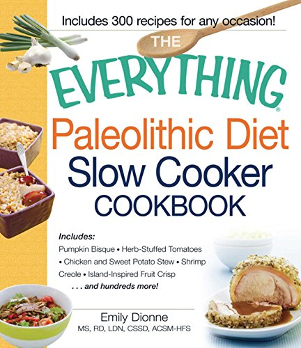 The Everything Paleolithic Diet Slow Cooker Cookbook: Includes Pumpkin Bisque, Herb-Stuffed Tomatoes, Chicken and Sweet Potato Stew, Shrimp Creole, Island-Inspired ... Crisp and hundreds more! (Everything®) (Sweet Potato Crockpot Recipe)