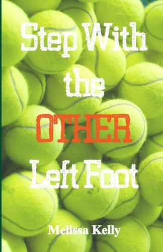 Step With the OTHER Left Foot: Step With the Other Left Foot-a book of drills, tips, and silly stories that can be used and enjoyed by anyone who loves to play the game of tennis