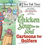 chicken soup for golfers soul - Chicken Soup for the Soul Cartoons for Golfers