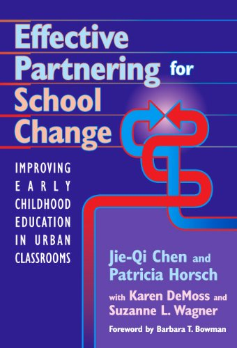 Effective Partnering for School Change: Improving Early Childhood Education in Urban Classrooms (Early Childhood Education Series, 91)