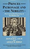 Princes, Patronage, and the Nobility : The Court at the Beginning of the Modern Age, C.1450-1650, , 0199205027