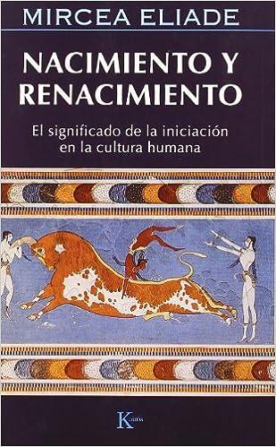 Nacimiento Y Renacimiento (Sabiduría perenne): Amazon.es: Eliade ...