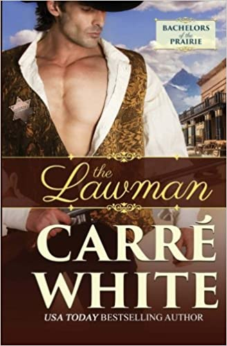Kindle-Lehrbücher herunterladen The Lawman (Bachelors of the Prairie) (Volume 2) ePub by Carré White