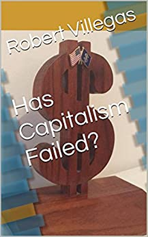 Has Capitalism Failed? by [Villegas, Robert]