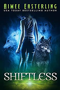 Shiftless: A Fantastical Werewolf Adventure (Wolf Rampant Book 1) by [Easterling, Aimee]