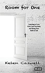 Room for One: Learning to Love God, Cast Out Idols, and Bring Your Faith to Life