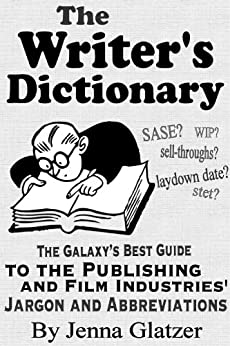 The Writer's Dictionary: The Galaxy's Best Guide to the Publishing and Film Industries' Jargon and Abbreviations by [Glatzer, Jenna]