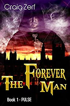 The Forever Man 1 - Dystopian Apocalypse Adventure: Book 1: Pulse by [Zerf, Craig]