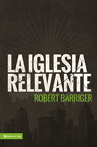 La iglesia relevante (Spanish Edition) [Robert Barriger] (Tapa Blanda)