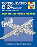 Consolidated B-24 Liberator Owners' Workshop Manual: 1939 Onwards