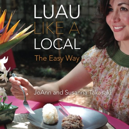 Luau Like a Local: The Easy Way by JoAnn Takasaki