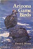 Arizona Game Birds, Brown, David E., 0816510199