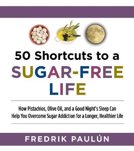 fructose+health Products : 50 Shortcuts to a Sugar-Free Life: How Pistachios, Olive Oil, and a Good Night's Sleep Can Help You Overcome Sugar Addiction for a Longer, Healthier Life