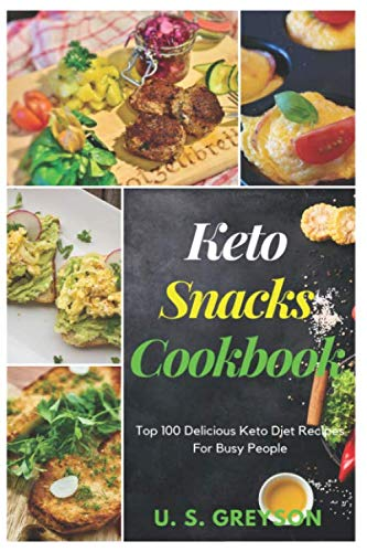 Top 100 Delicious Keto Diet Recipes For Busy People: Keto Snacks Cookbook : Top 100 delicious keto diet recipes for busy people 100+ Easy keto diet recipes for Your Skillet by U. S. Greyson