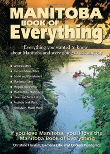 Manitoba Book Of Everything: Everything You Wanted To Know About Manitoba And Were Going To Ask Anyway By Hanlon, Christine, Edie, Barbara, Pendgracs, DoreenAugust 1, 2008 Paperback