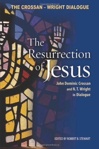 The Resurrection of Jesus: John Dominic Crossan And N.T. Wright in Dialogue