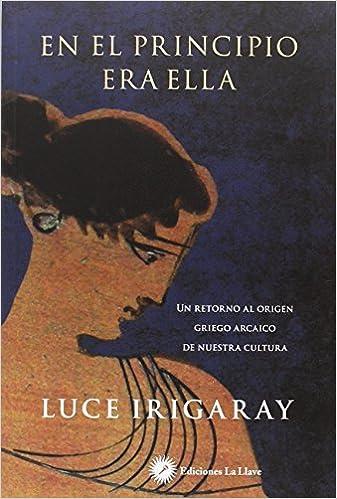 Book En el principio era ella: Un retorno a los orígenes griegos de nuestra cultura