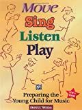 Move, Sing, Listen, Play: Preparing the Young Child for Music