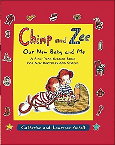 Chimp and Zee: Our New Baby and Me: A First Year Record Book for New Brothers and Sisters (Chimp & Zee) by Laurence Anholt (2009-02-19)