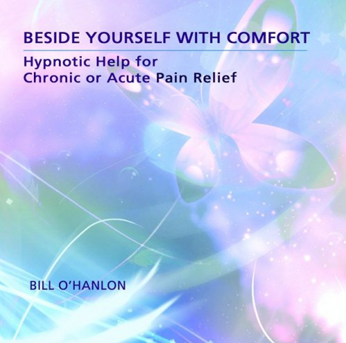 Download Beside Yourself with Comfort: Hypnotic Help for Chronic or Acute Pain Relief PDF