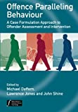 Offence Paralleling Behaviour: A Case Formulation Approach to Offender Assessment and Intervention (Wiley Series in Forensic Clinical Psychology)