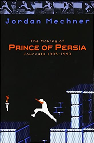 The Making of Prince of Persia: Journals 1985 - 1993