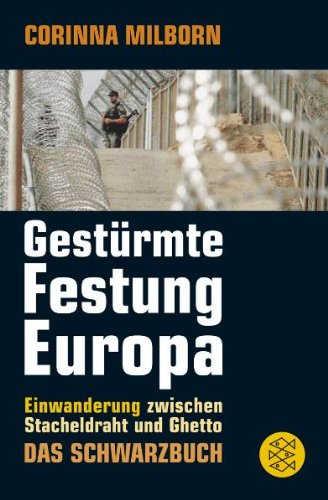 Gestürmte Festung Europa: Einwanderung zwischen Stacheldraht und Ghetto. Das Schwarzbuch