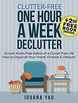 ?FULL? Clutter-Free: ONE HOUR A WEEK DECLUTTER! Simple Stress-Free Habits Of A Clutter-Free Life.How To Organize Your Home,Finance&Lifestyle! (Clutter Free,Lifestyle,Clutter,Declutter). oficina Heroic colores alumnos KAYAK manzana padre learned 51oYnQtRzaL._SX260_